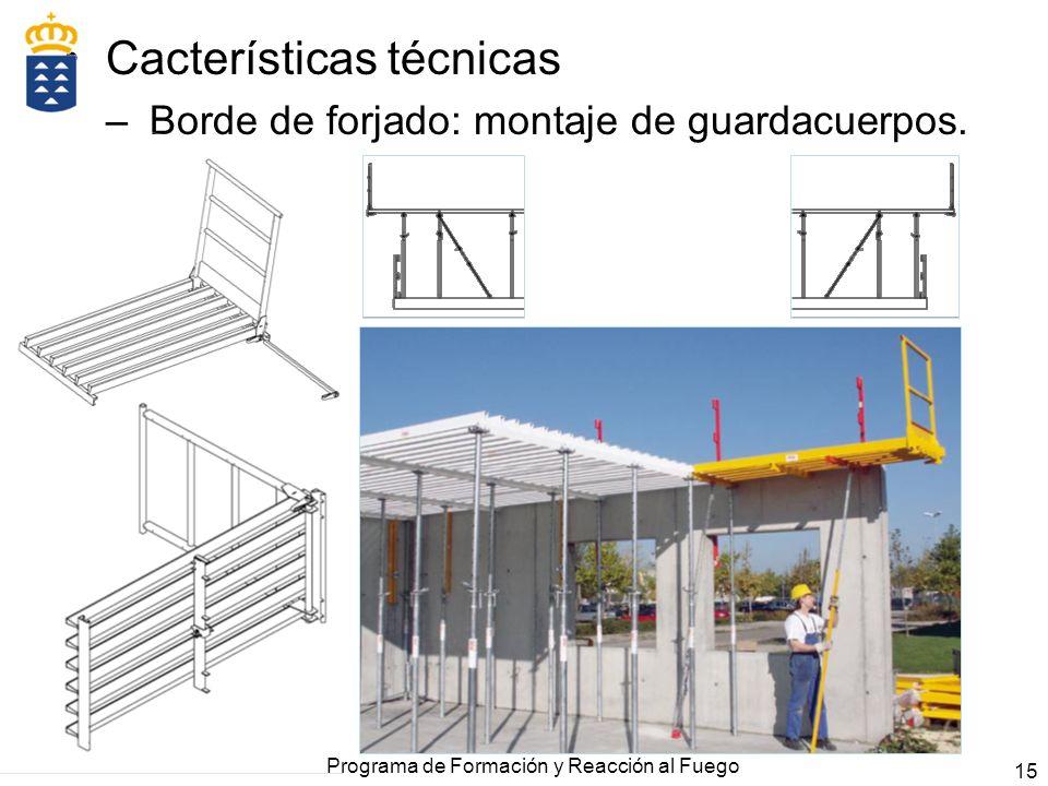 15 Cacterísticas técnicas –Borde de forjado: montaje de guardacuerpos. Programa de Formación y Reacción al Fuego