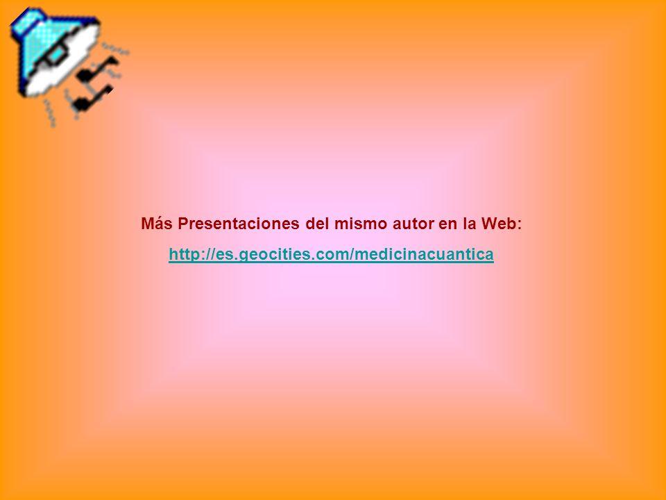 Más Presentaciones del mismo autor en la Web: http://es.geocities.com/medicinacuantica