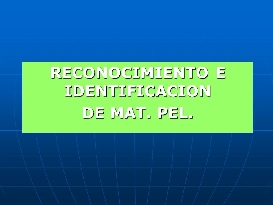 RECONOCIMIENTO E IDENTIFICACION DE MAT. PEL.