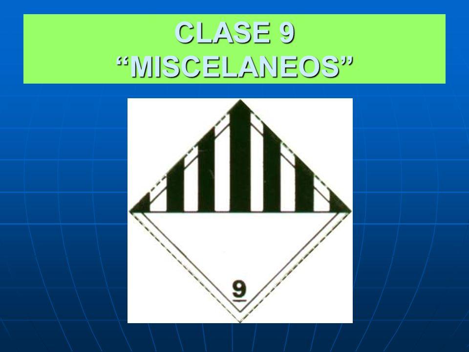 CLASE 9 MISCELANEOS CLASE 9.1: Cargas peligrosas reguladas en su transporte, pero no pueden ser incluidas en ninguna de las clases antes mencionadas.