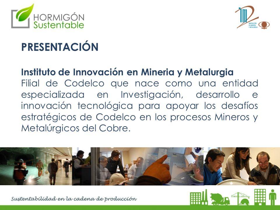 PRESENTACIÓN Instituto de Innovación en Mineria y Metalurgia Filial de Codelco que nace como una entidad especializada en Investigación, desarrollo e