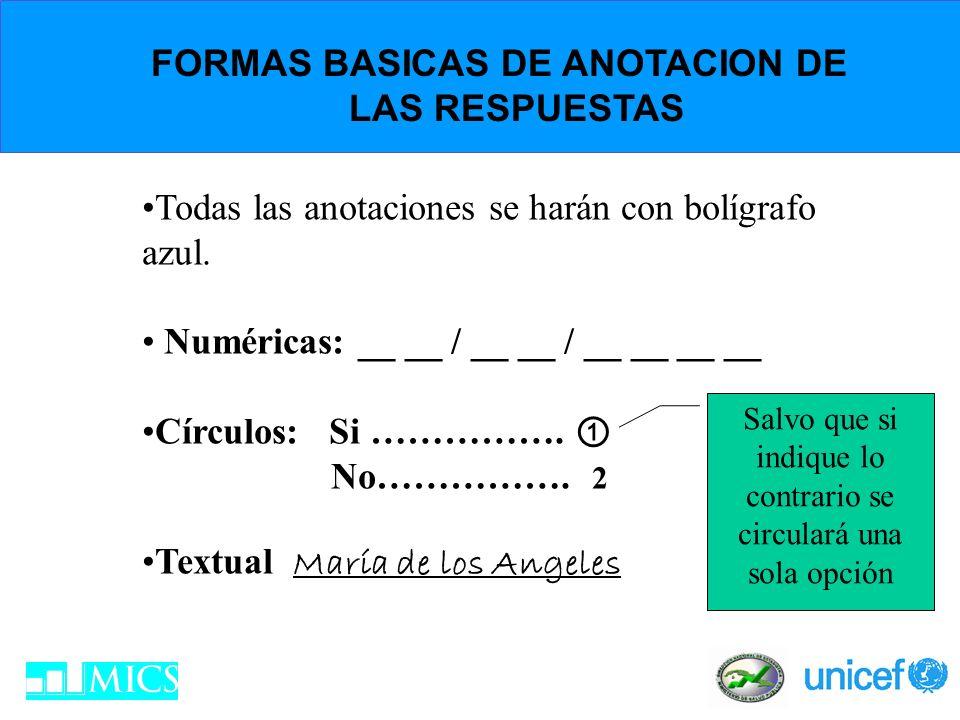 FORMAS BASICAS DE ANOTACION DE LAS RESPUESTAS Todas las anotaciones se harán con bolígrafo azul. Numéricas: __ __ / __ __ / __ __ __ __ Círculos: Si …