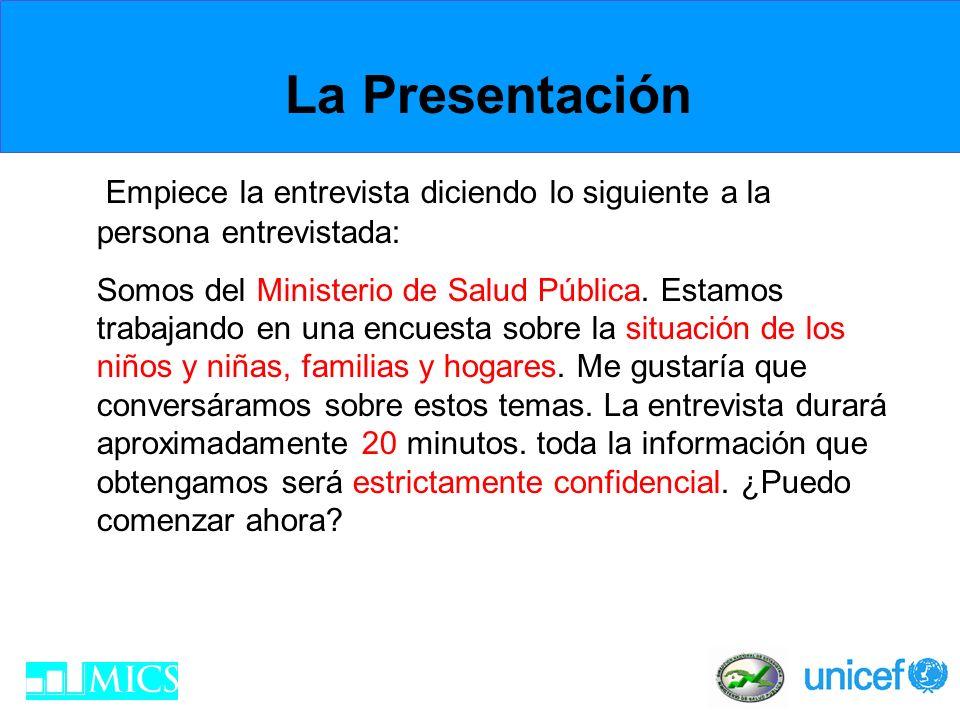 La Presentación Empiece la entrevista diciendo lo siguiente a la persona entrevistada: Somos del Ministerio de Salud Pública. Estamos trabajando en un