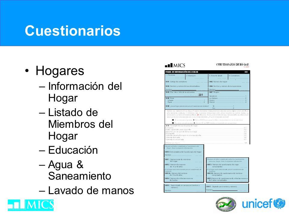 Cuestionarios Hogares –Información del Hogar –Listado de Miembros del Hogar –Educación –Agua & Saneamiento –Lavado de manos