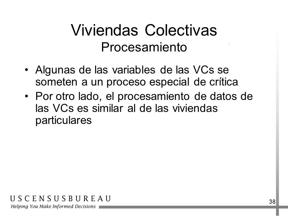 38 Viviendas Colectivas Procesamiento Algunas de las variables de las VCs se someten a un proceso especial de crítica Por otro lado, el procesamiento de datos de las VCs es similar al de las viviendas particulares