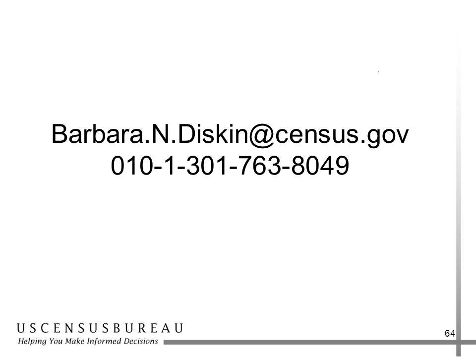 64 Barbara.N.Diskin@census.gov 010-1-301-763-8049