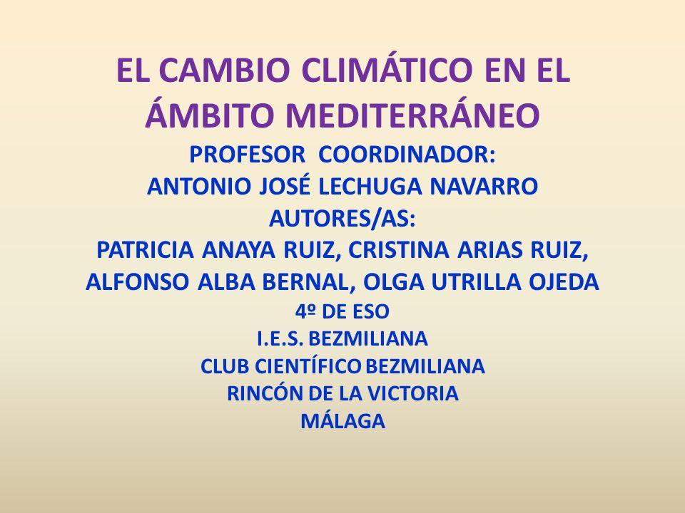 EL CAMBIO CLIMÁTICO EN EL ÁMBITO MEDITERRÁNEO PROFESOR COORDINADOR: ANTONIO JOSÉ LECHUGA NAVARRO AUTORES/AS: PATRICIA ANAYA RUIZ, CRISTINA ARIAS RUIZ,