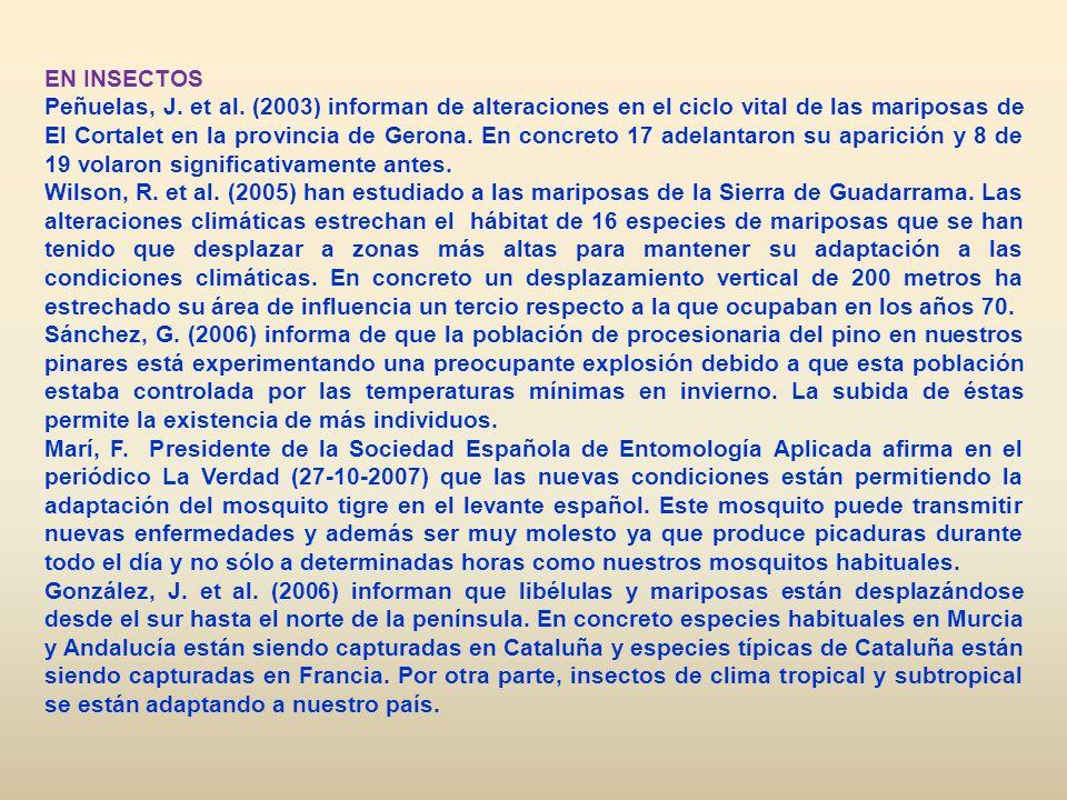 EN INSECTOS Peñuelas, J. et al. (2003) informan de alteraciones en el ciclo vital de las mariposas de El Cortalet en la provincia de Gerona. En concre