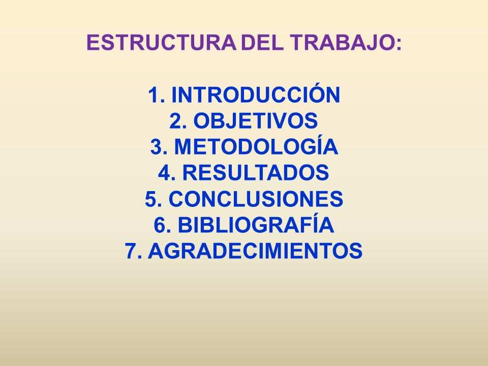 ESTRUCTURA DEL TRABAJO: 1. INTRODUCCIÓN 2. OBJETIVOS 3. METODOLOGÍA 4. RESULTADOS 5. CONCLUSIONES 6. BIBLIOGRAFÍA 7. AGRADECIMIENTOS