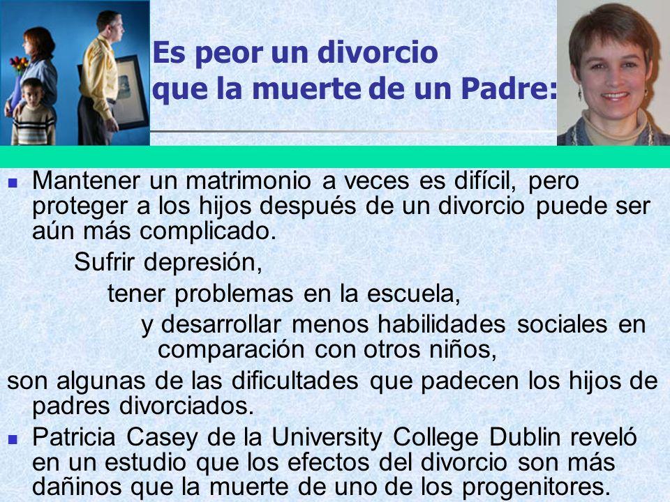 Es peor un divorcio que la muerte de un Padre: Mantener un matrimonio a veces es difícil, pero proteger a los hijos después de un divorcio puede ser a