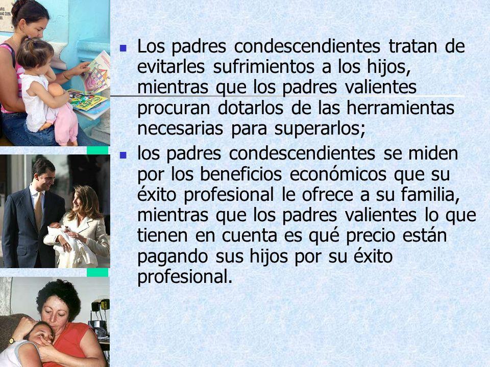 Los padres condescendientes tratan de evitarles sufrimientos a los hijos, mientras que los padres valientes procuran dotarlos de las herramientas nece
