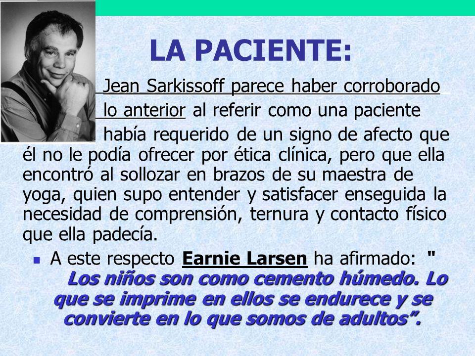 LA PACIENTE: Jean Sarkissoff parece haber corroborado lo anterior lo anterior al referir como una paciente había requerido de un signo de afecto que é