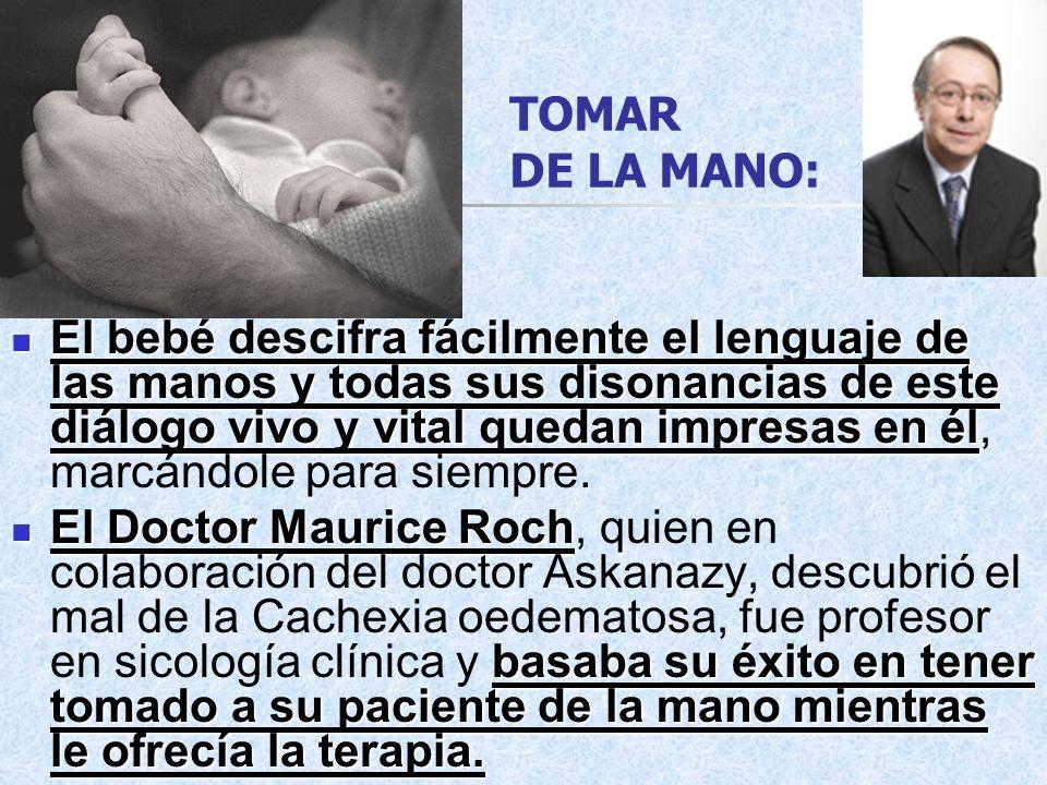 TOMAR DE LA MANO: El bebé descifra fácilmente el lenguaje de las manos y todas sus disonancias de este diálogo vivo y vital quedan impresas en él El b