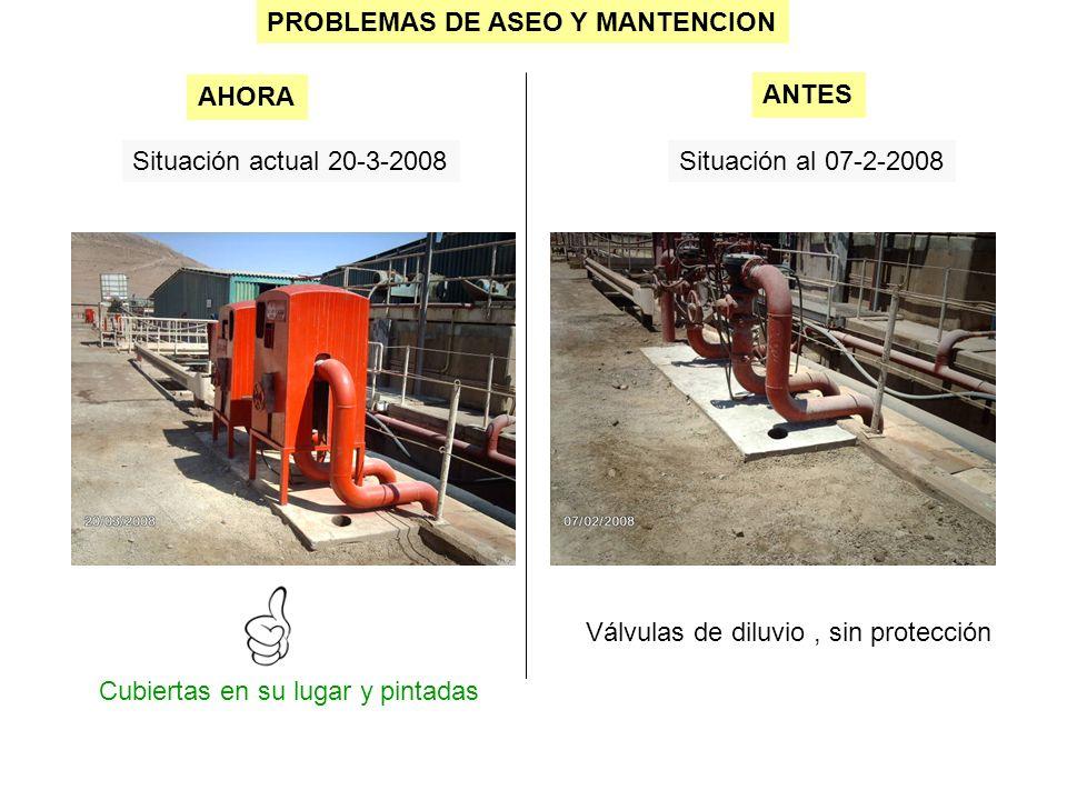 PROBLEMAS DE ASEO Y MANTENCION Situación actual 20-3-2008Situación al 07-2-2008 Cubiertas en su lugar y pintadas AHORA ANTES Válvulas de diluvio, sin