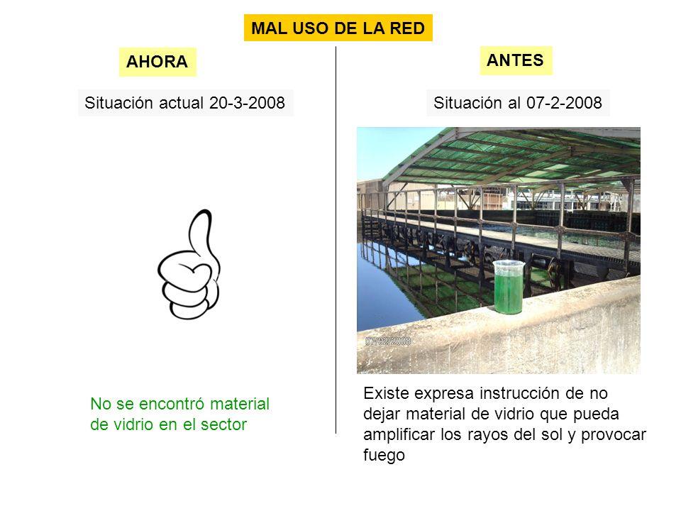 Situación actual 20-3-2008Situación al 07-2-2008 No se encontró material de vidrio en el sector AHORA ANTES MAL USO DE LA RED Existe expresa instrucci