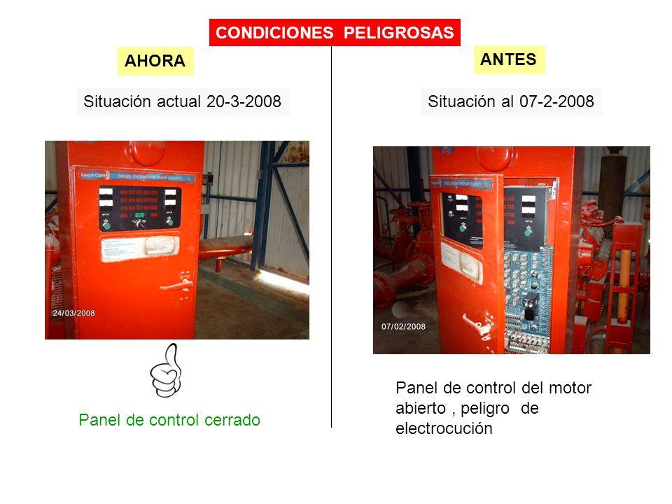 Situación actual 20-3-2008Situación al 07-2-2008 Panel de control cerrado AHORA ANTES CONDICIONES PELIGROSAS Panel de control del motor abierto, pelig