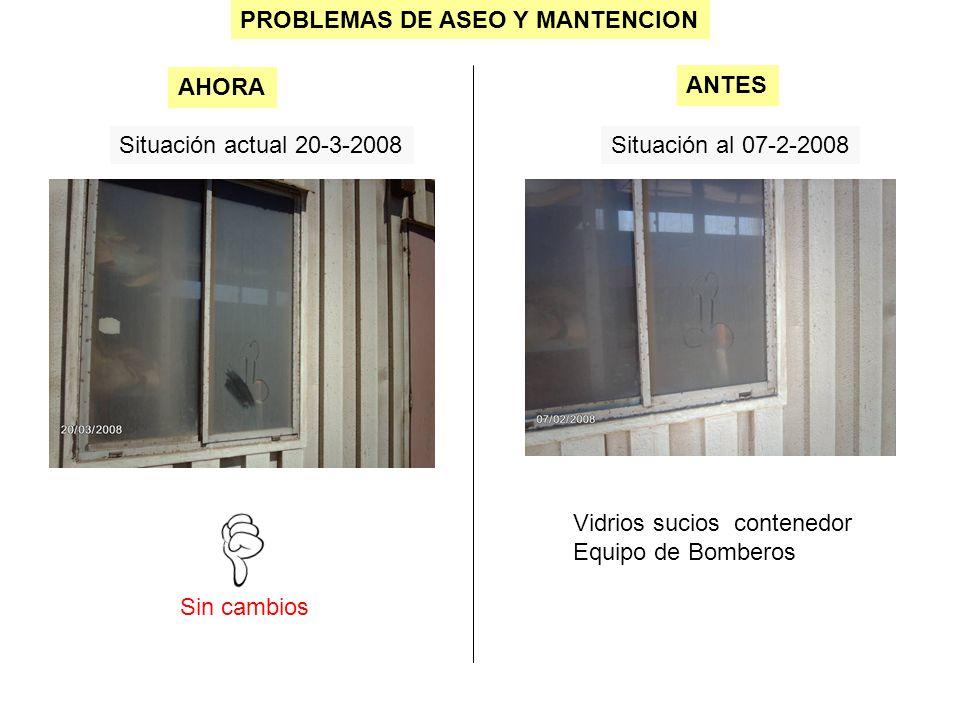 PROBLEMAS DE ASEO Y MANTENCION Situación actual 20-3-2008Situación al 07-2-2008 Sin cambios AHORA ANTES La puerta del contenedor de equipos de bomberos aún no tiene un tirador para abrirla