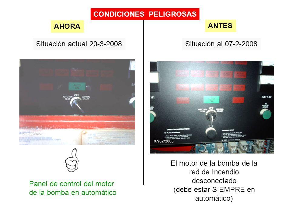Situación actual 20-3-2008Situación al 07-2-2008 Panel de control del motor de la bomba en automático AHORA ANTES CONDICIONES PELIGROSAS El motor de l