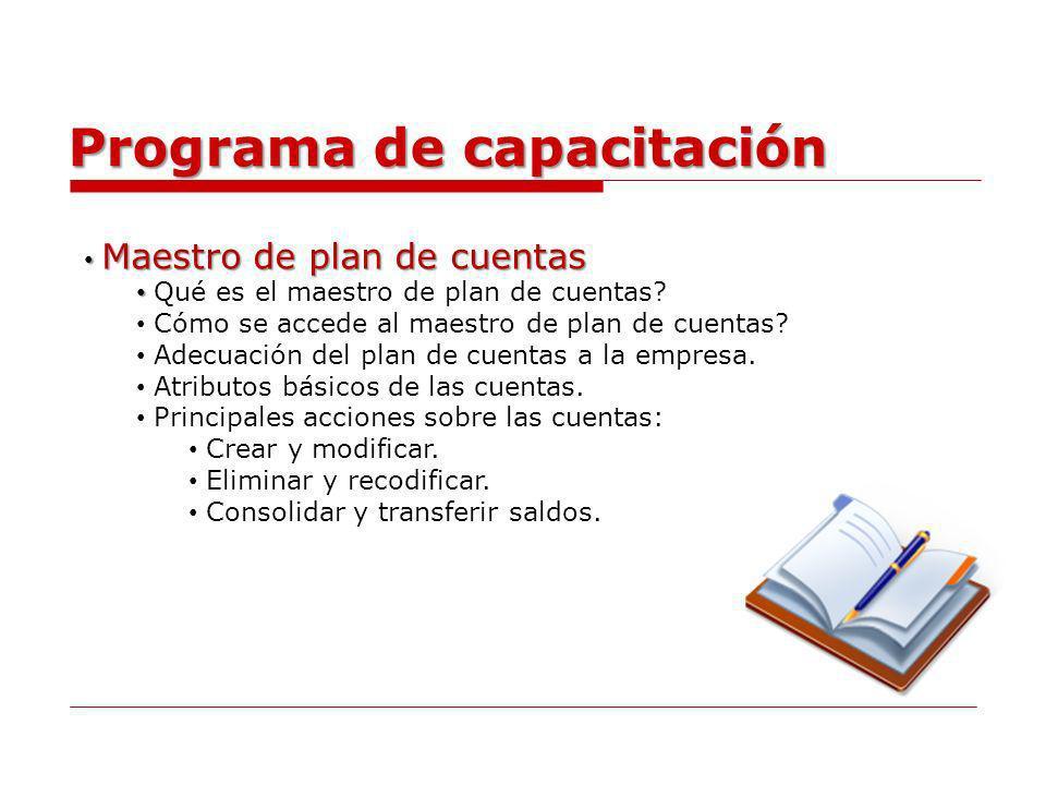 Programa de capacitación Maestro de plan de cuentas Maestro de plan de cuentas Qué es el maestro de plan de cuentas? Cómo se accede al maestro de plan