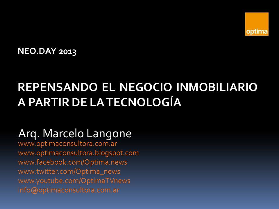 NEO.DAY 2013 REPENSANDO EL NEGOCIO INMOBILIARIO A PARTIR DE LA TECNOLOGÍA Arq.