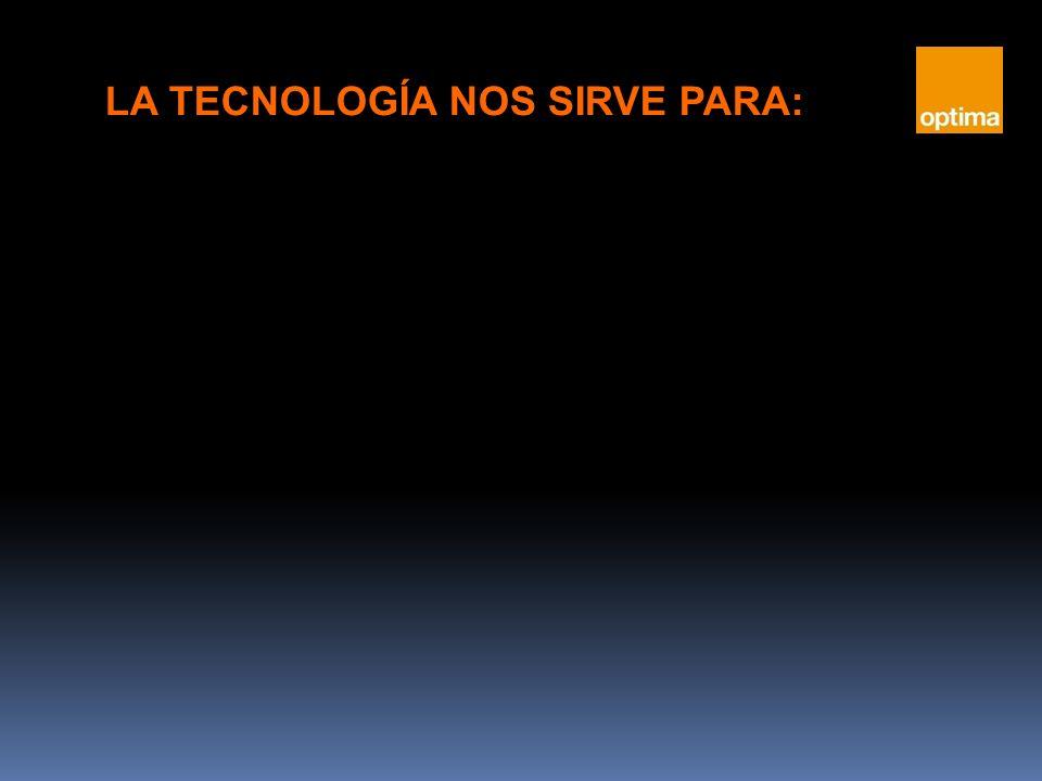 LA TECNOLOGÍA NOS SIRVE PARA:
