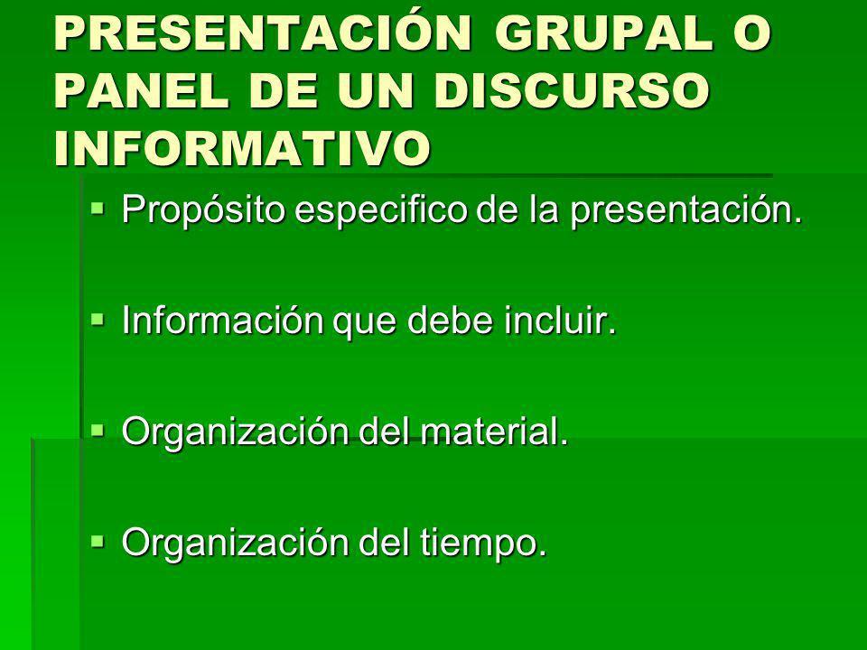 PRESENTACIÓN GRUPAL O PANEL DE UN DISCURSO INFORMATIVO Propósito especifico de la presentación. Propósito especifico de la presentación. Información q