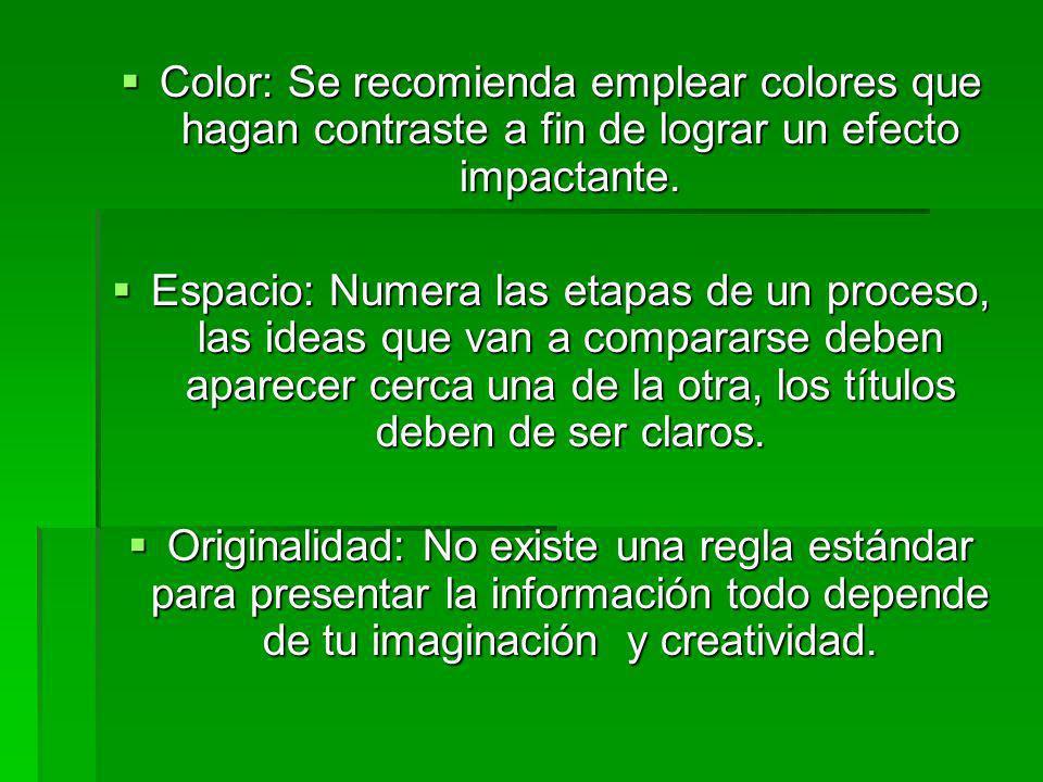 Color: Se recomienda emplear colores que hagan contraste a fin de lograr un efecto impactante. Color: Se recomienda emplear colores que hagan contrast