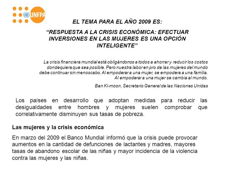 EL TEMA PARA EL AÑO 2009 ES: RESPUESTA A LA CRISIS ECONÓMICA: EFECTUAR INVERSIONES EN LAS MUJERES ES UNA OPCIÓN INTELIGENTE La crisis financiera mundi