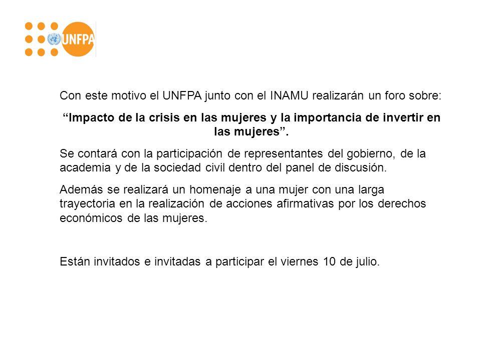 Con este motivo el UNFPA junto con el INAMU realizarán un foro sobre: Impacto de la crisis en las mujeres y la importancia de invertir en las mujeres.