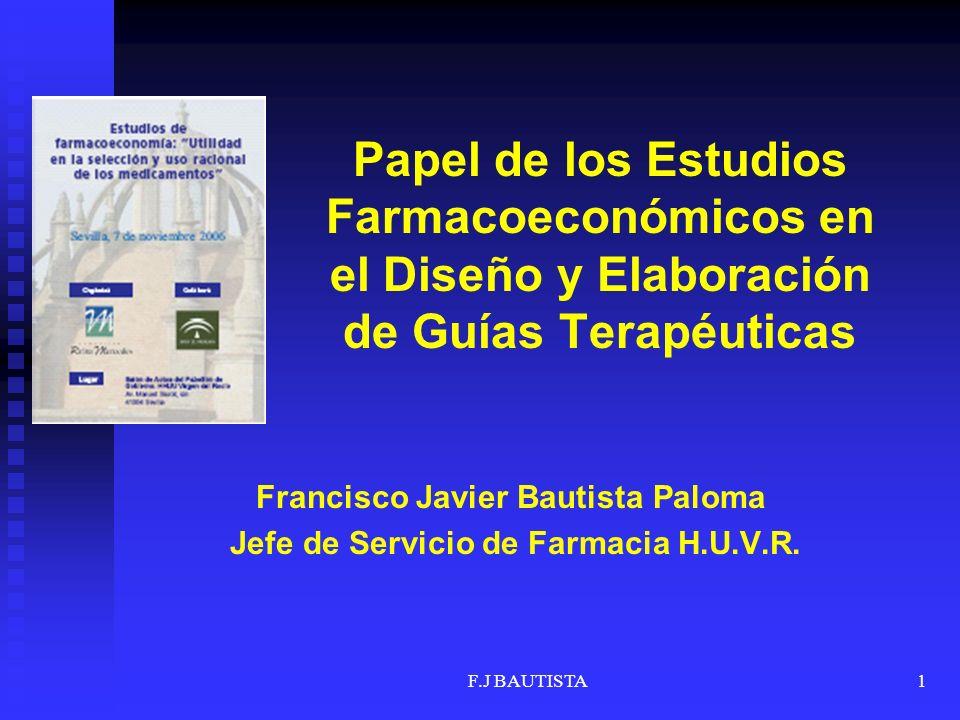 F.J BAUTISTA22 CONCLUSIONES Los estudios farmacoeconómicos pueden ser una herramienta muy útil en la elaboración de GPC Economistas de la salud, clínicos y gestores deben trabajar conjuntamente y con un objetivo común