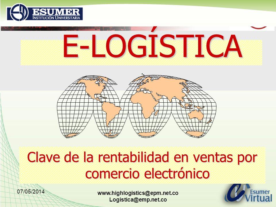 07/05/2014 www.highlogistics@epm.net.co Logistica@emp.net.co E-LOGÍSTICA E-LOGÍSTICA Clave de la rentabilidad en ventas por comercio electrónico