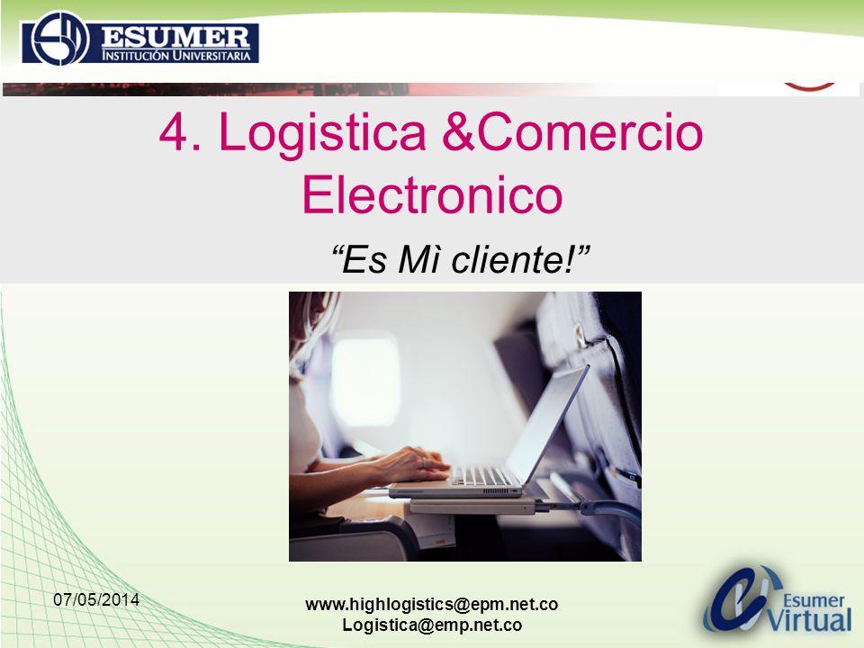 07/05/2014 www.highlogistics@epm.net.co Logistica@emp.net.co 4. Logistica &Comercio Electronico Es Mì cliente!