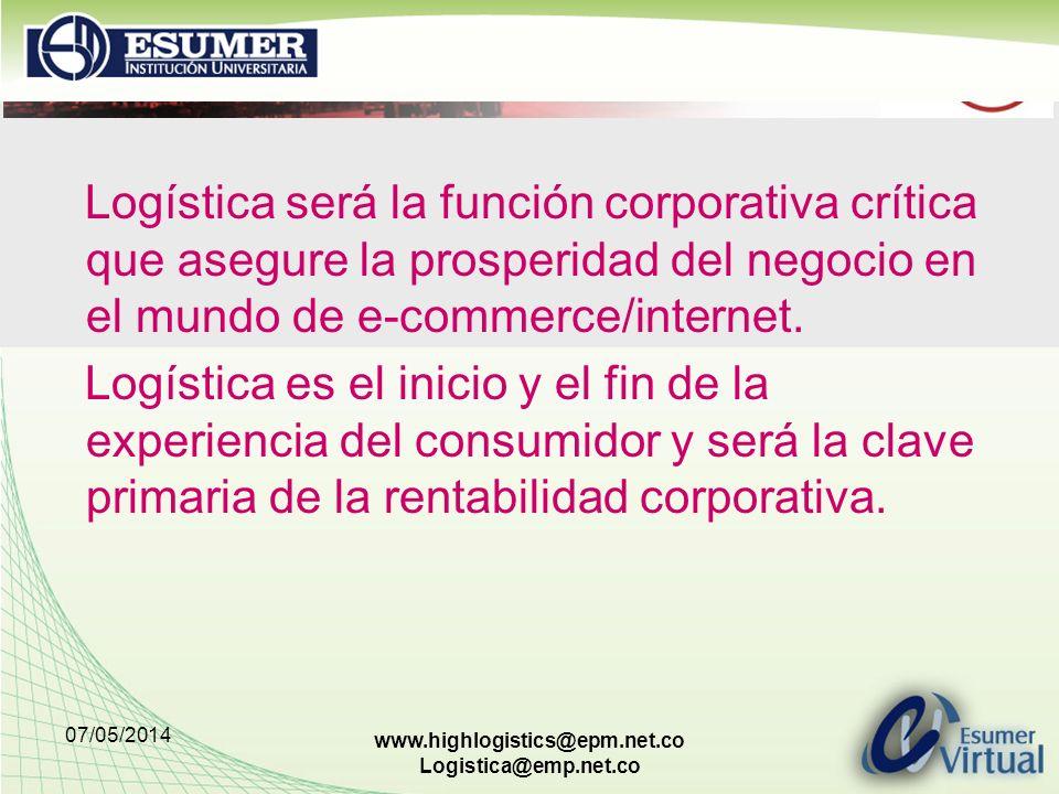 07/05/2014 www.highlogistics@epm.net.co Logistica@emp.net.co Logística será la función corporativa crítica que asegure la prosperidad del negocio en el mundo de e-commerce/internet.