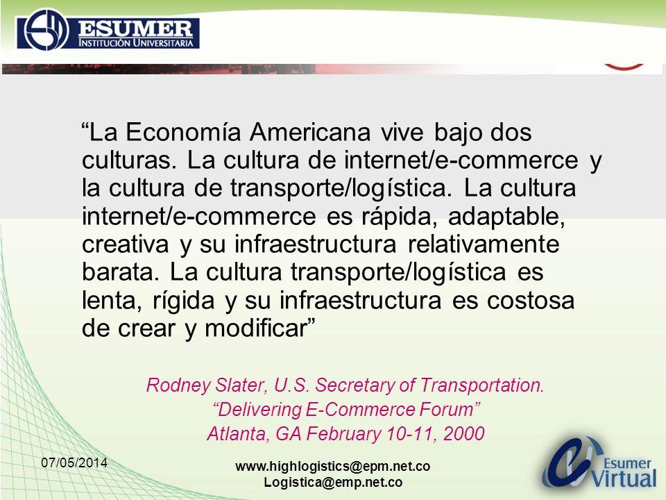 07/05/2014 www.highlogistics@epm.net.co Logistica@emp.net.co La Economía Americana vive bajo dos culturas. La cultura de internet/e-commerce y la cult