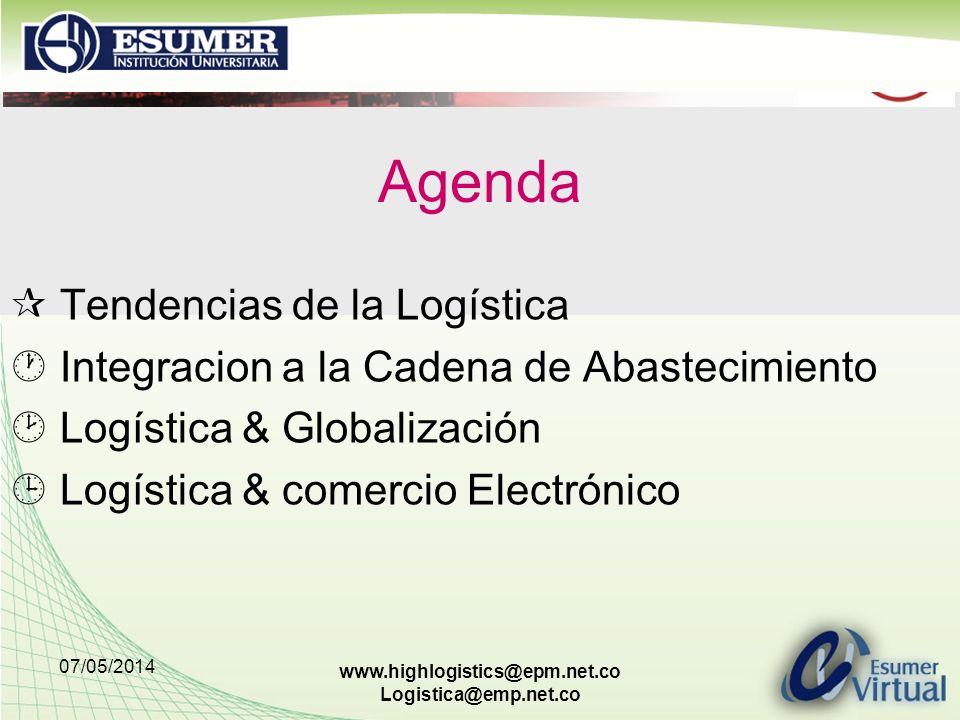 07/05/2014 www.highlogistics@epm.net.co Logistica@emp.net.co Agenda Tendencias de la Logística Integracion a la Cadena de Abastecimiento Logística & Globalización Logística & comercio Electrónico