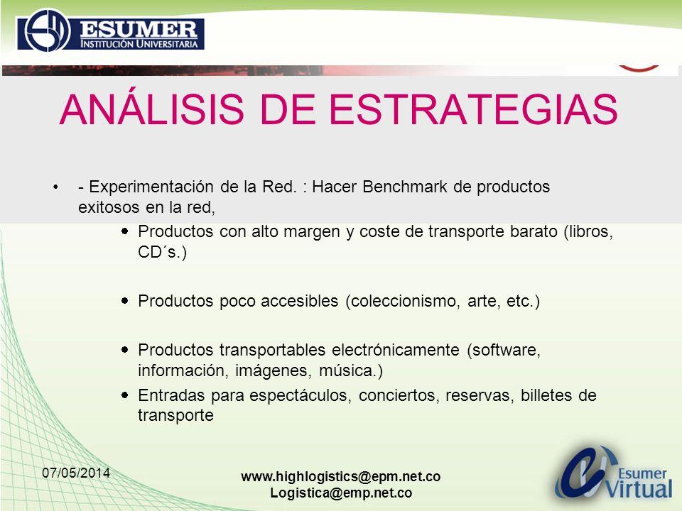 07/05/2014 www.highlogistics@epm.net.co Logistica@emp.net.co ANÁLISIS DE ESTRATEGIAS - Experimentación de la Red. : Hacer Benchmark de productos exito