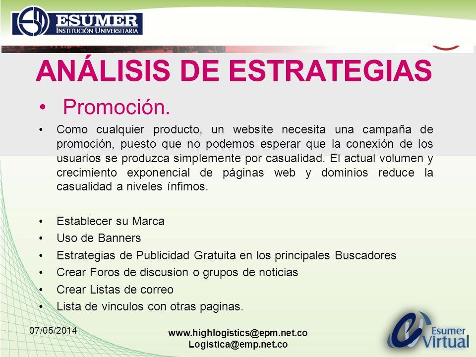 07/05/2014 www.highlogistics@epm.net.co Logistica@emp.net.co ANÁLISIS DE ESTRATEGIAS Promoción. Como cualquier producto, un website necesita una campa