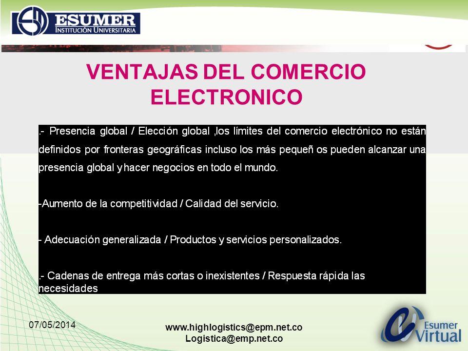 07/05/2014 www.highlogistics@epm.net.co Logistica@emp.net.co VENTAJAS DEL COMERCIO ELECTRONICO