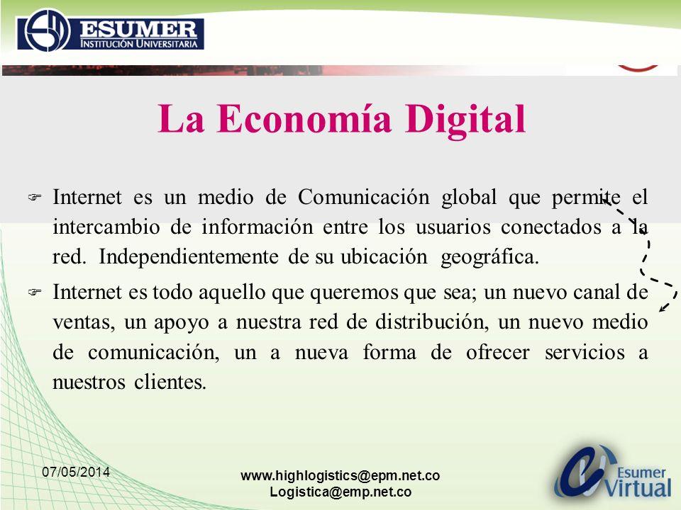 07/05/2014 www.highlogistics@epm.net.co Logistica@emp.net.co La Economía Digital F Internet es un medio de Comunicación global que permite el intercambio de información entre los usuarios conectados a la red.