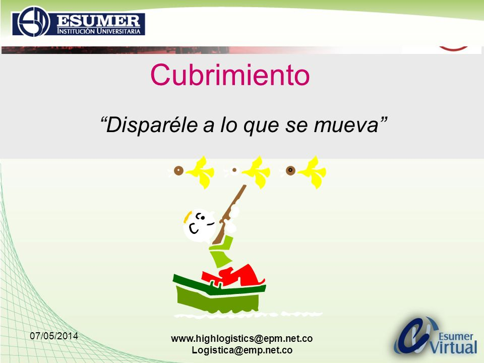 07/05/2014 www.highlogistics@epm.net.co Logistica@emp.net.co Cubrimiento Disparéle a lo que se mueva