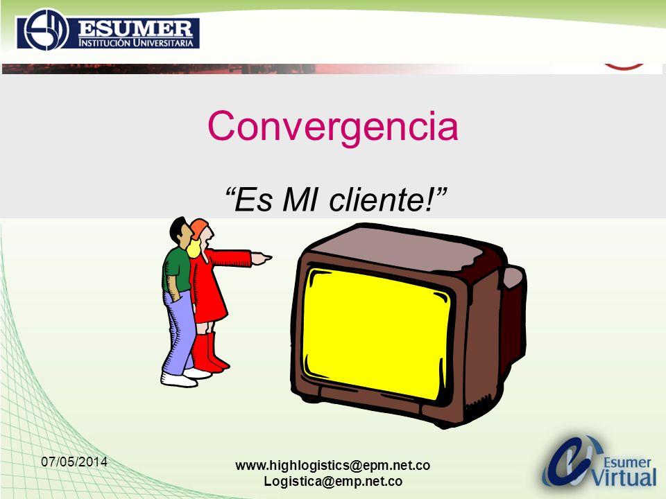 07/05/2014 www.highlogistics@epm.net.co Logistica@emp.net.co Convergencia Es MI cliente!