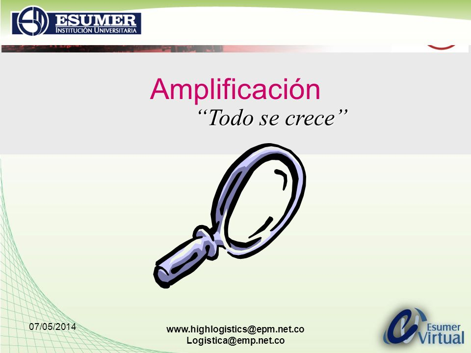 07/05/2014 www.highlogistics@epm.net.co Logistica@emp.net.co Amplificación Todo se crece