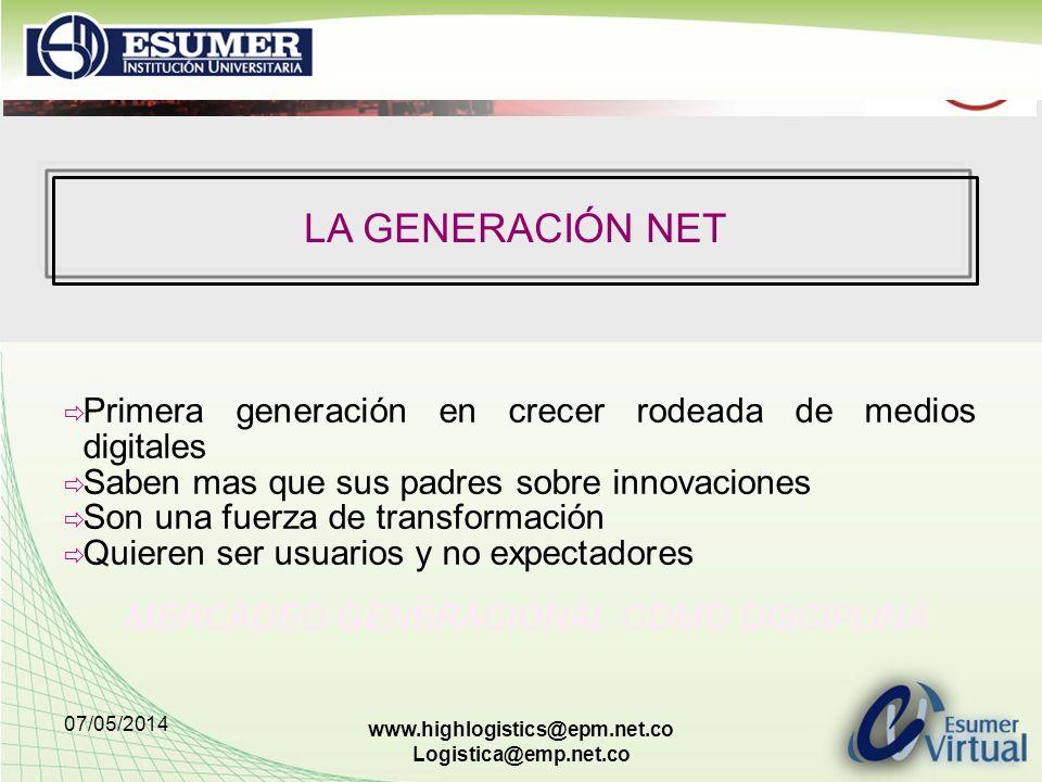 07/05/2014 www.highlogistics@epm.net.co Logistica@emp.net.co LA GENERACIÓN NET Primera generación en crecer rodeada de medios digitales Saben mas que