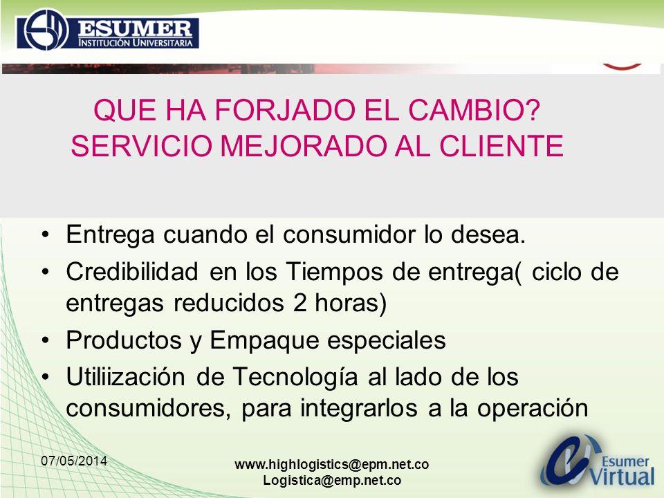 07/05/2014 www.highlogistics@epm.net.co Logistica@emp.net.co QUE HA FORJADO EL CAMBIO? SERVICIO MEJORADO AL CLIENTE Entrega cuando el consumidor lo de
