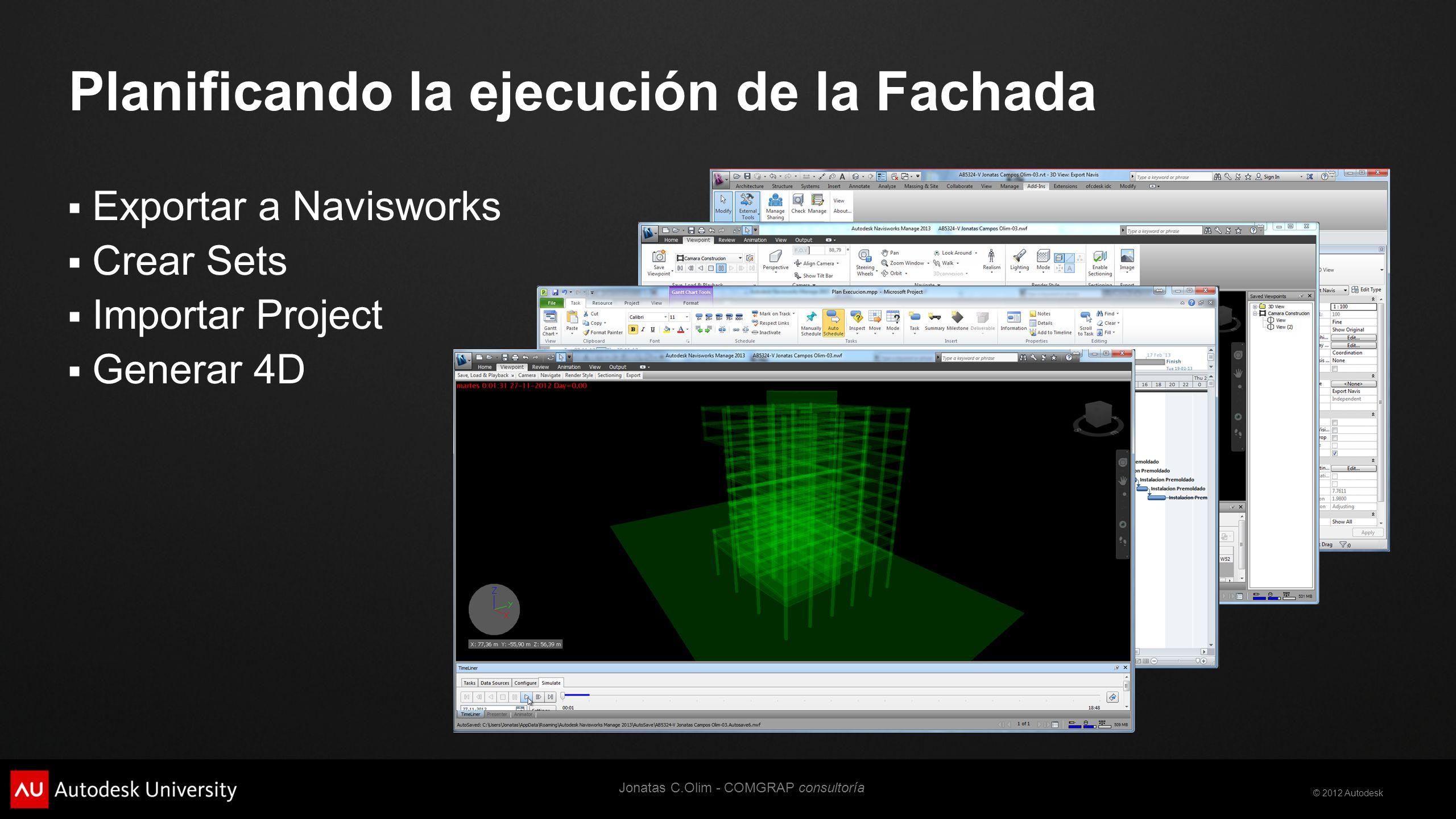 © 2012 Autodesk Planificando la ejecución de la Fachada Exportar a Navisworks Crear Sets Importar Project Generar 4D Jonatas C.Olim - COMGRAP consultoría