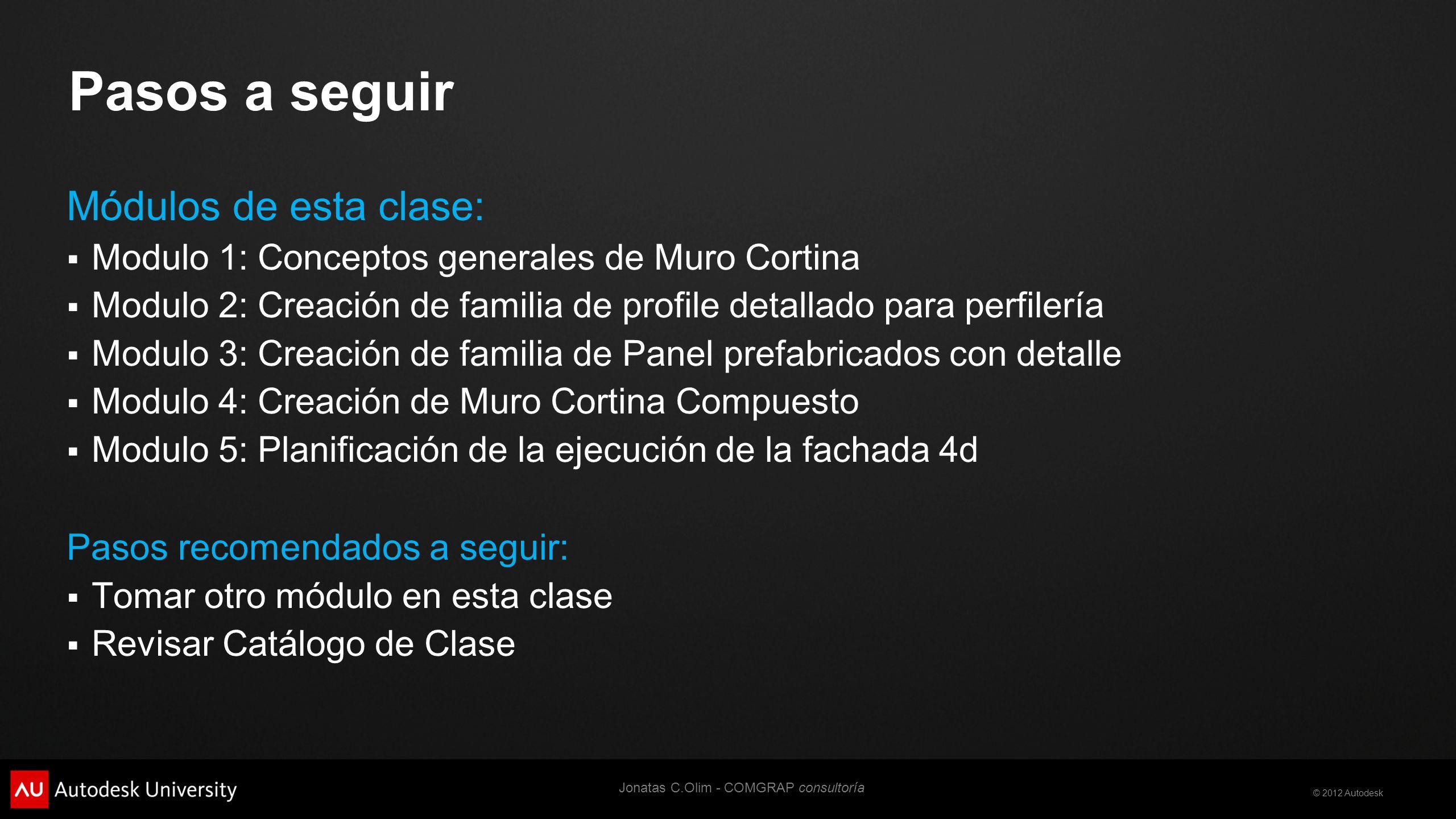 © 2012 Autodesk jonatas.decampos@comgrap.com jcolim@hotmail.com Jonatas C.Olim - COMGRAP consultoría Muchas Gracias …