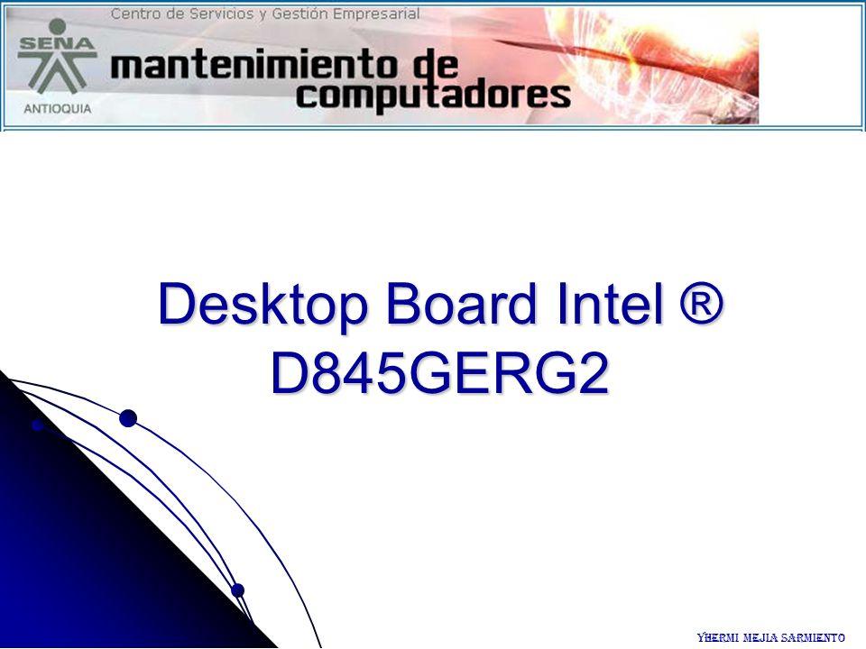 Desktop Board Intel ® D845GERG2 Yhermi Mejia Sarmiento