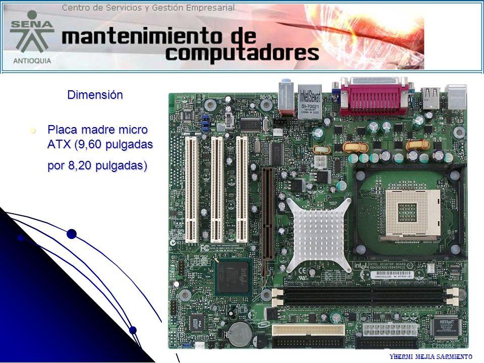 Dimensión Placa madre micro ATX (9,60 pulgadas por 8,20 pulgadas) Placa madre micro ATX (9,60 pulgadas por 8,20 pulgadas) Yhermi Mejia Sarmiento