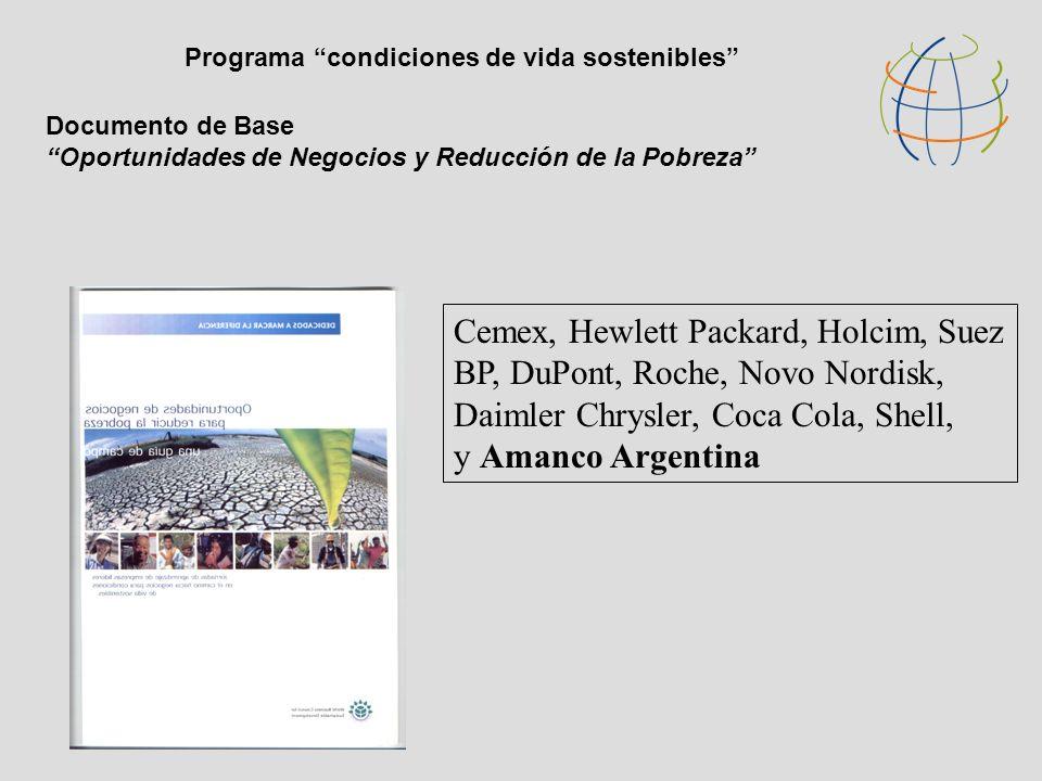 Documento de Base Oportunidades de Negocios y Reducción de la Pobreza Programa condiciones de vida sostenibles Cemex, Hewlett Packard, Holcim, Suez BP, DuPont, Roche, Novo Nordisk, Daimler Chrysler, Coca Cola, Shell, y Amanco Argentina