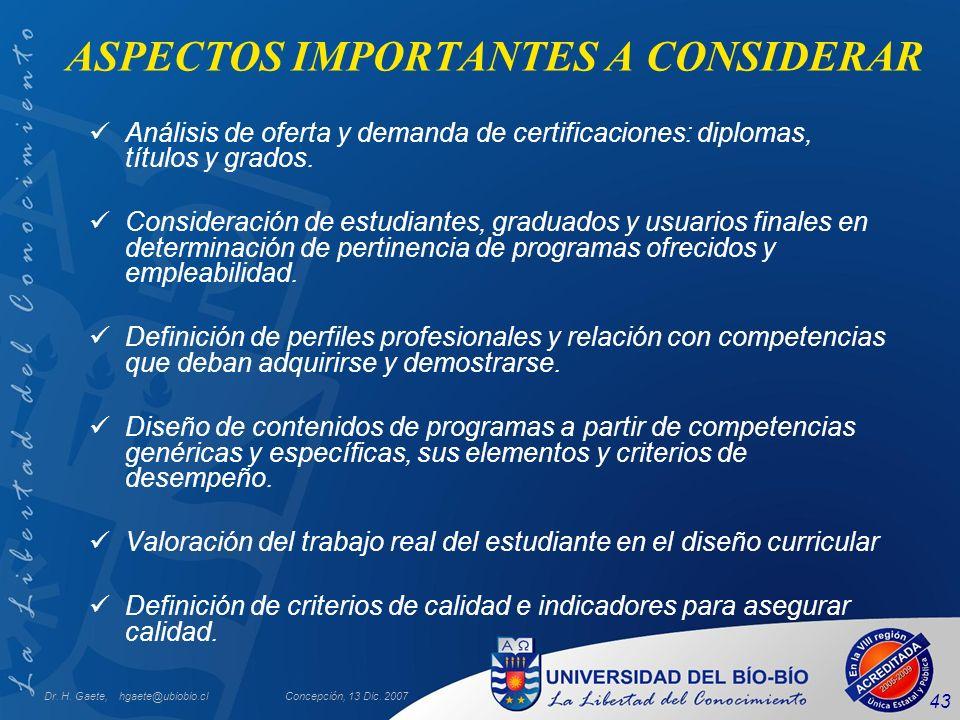 Dr. H. Gaete, hgaete@ubiobio.clConcepción, 13 Dic. 2007 43 ASPECTOS IMPORTANTES A CONSIDERAR Análisis de oferta y demanda de certificaciones: diplomas